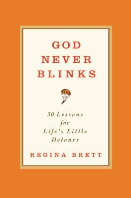 God Never Blinks:  50 Lessons For Life's Little Detours, Brett, Regina