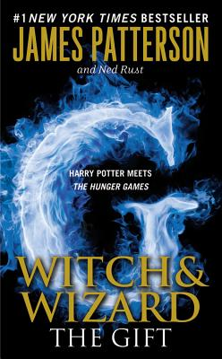 Witch & Wizard: The Gift, James Patterson, Ned Rust