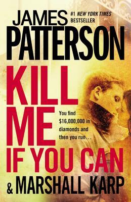 Kill Me If You Can, James Patterson, Marshall Karp