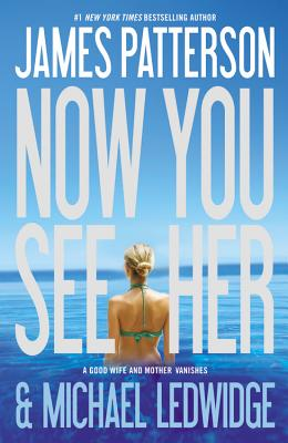 Now You See Her, James Patterson, Michael Ledwidge
