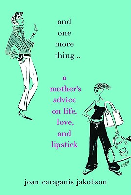 Image for And One More Thing...: A Mother's Advice on Life, Love, and Lipstick