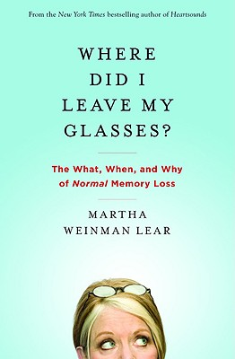 Image for Where Did I Leave My Glasses?: The What, When, and Why of Normal Memory Loss