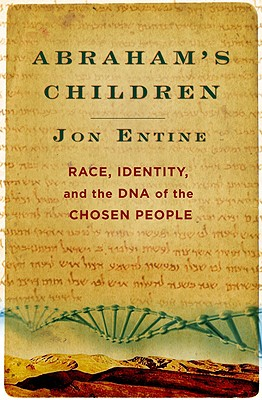 Abraham's Children: Race, Identity, and the DNA of the Chosen People, Jon Entine