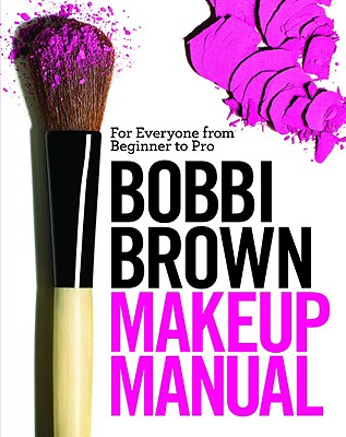 Image for Bobbi Brown Makeup Manual: For Everyone from Beginner to Pro