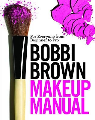 BOBBI BROWN MAKEUP MANUAL : FOR EVERYONE, BOBBI BROWN