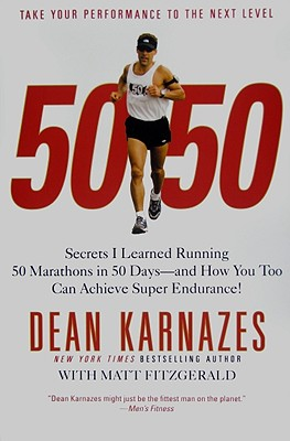 50/50: Secrets I Learned Running 50 Marathons in 50 Days -- and How You Too Can Achieve Super Endurance!, Karnazes, Dean