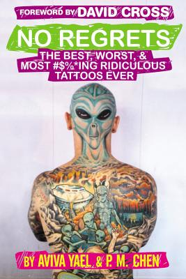 Image for No Regrets: The Best, Worst, & Most #$%*ing Ridiculous Tattoos Ever