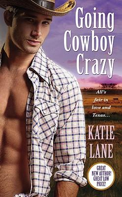 Going Cowboy Crazy (A Deep in the Heart of Texas novel), Katie Lane