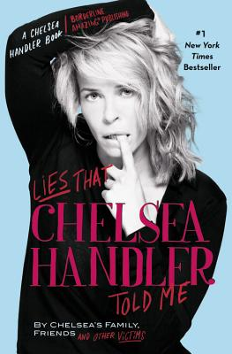 Lies That Chelsea Handler Told Me (A Chelsea Handler Book/Borderline Amazing Publishing)