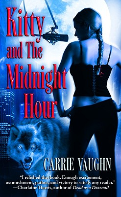 Kitty and the Midnight Hour (Kitty Norville, Book 1), Carrie Vaughn