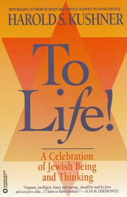 To Life: A Celebration of Jewish Being and Thinking, Harold S. Kushner