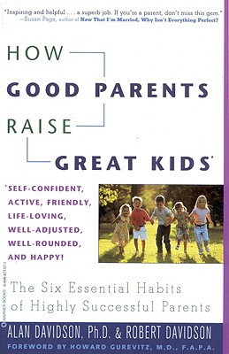 Image for How Good Parents Raise Great Kids: The Six Essential Habits of Highly Successful Parents