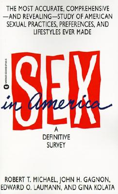 Sex in America, Laumann, Edward; Michael, Robert T.; Kolata, Gina