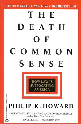 The Death of Common Sense: How Law is Suffocating America, Philip K. Howard