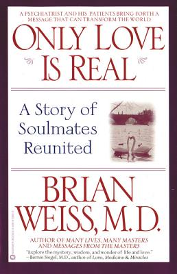 Only Love Is Real: A Story of Soulmates Reunited, Brian Weiss