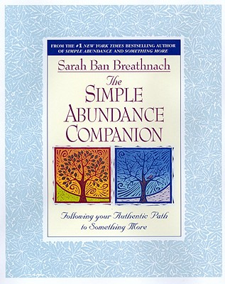 The Simple Abundance Companion: Following Your Authentic Path to Somthing More, Breathnach, Sarah Ban