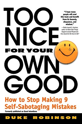Too Nice for Your Own Good: How to Stop Making 9 Self-Sabotaging Mistakes, Robinson, Duke