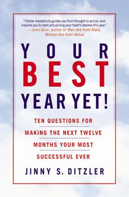 Your Best Year Yet!: Ten Questions for Making the Next Twelve Months Your Most Successful Ever, Jinny S. Ditzler