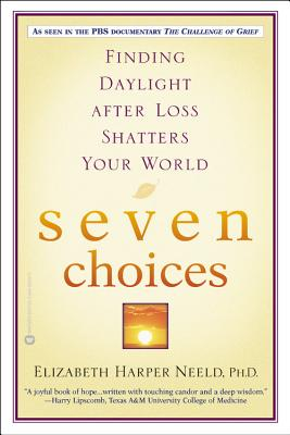 Image for Seven Choices: Finding Daylight after Loss Shatters Your World