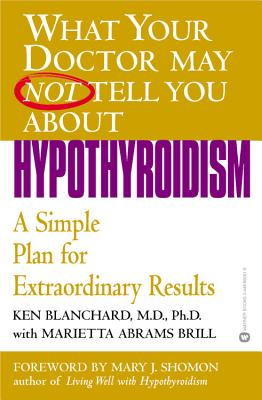 Image for What Your Doctor May Not Tell You About(TM): Hypothyroidism: A Simple Plan for Extraordinary Results (What Your Doctor May Not Tell You About...(Paperback))