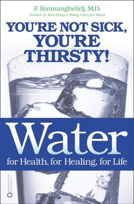 Image for Water: For Health, for Healing, for Life: You're Not Sick, You're Thirsty!