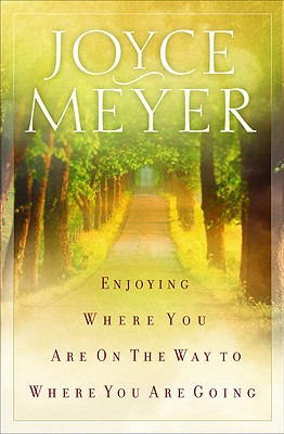 Image for Enjoying Where You Are on the Way to Where You Are Going: Learning How to Live a Joyful Spirit-Led Life