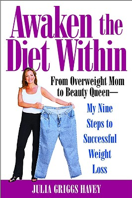 Image for Awaken the Diet Within: From Overweight Mom to Beauty Queen - My Nine Steps to Successful Weight Loss