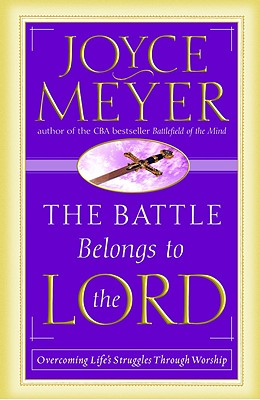 Image for The Battle Belongs to the Lord: Overcoming Life's Struggles Through Worship
