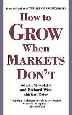 HOW TO GROW WHEN MARKETS DON'T, ADRIAN SLYWOTZKY