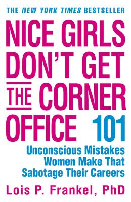 Image for Nice Girls Don't Get the Corner Office: 101 Unconscious Mistakes Women Make That Sabotage Their Careers (A NICE GIRLS Book)