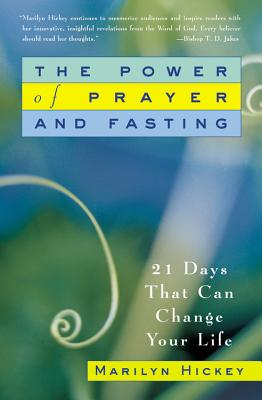 The Power of Prayer and Fasting: 21 Days That Can Change Your Life, Marilyn Hickey