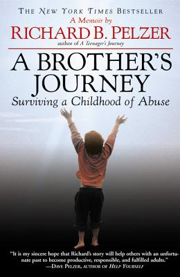 A Brother's Journey: Surviving a Childhood of Abuse, Pelzer, Richard B.