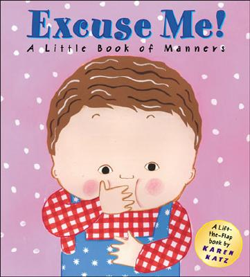 Excuse Me: A Little Book of Manners (Lift-the-Flap Book), Katz, Karen; Katz, Karen [Illustrator]