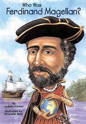 Who Was Ferdinand Magellan, SYDELLE KRAMER, S. A. KRAMER, ELIZABETH WOLF