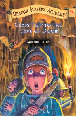 Class Trip to the Cave of Doom #3 (Dragon Slayers' Academy), Kate McMullan