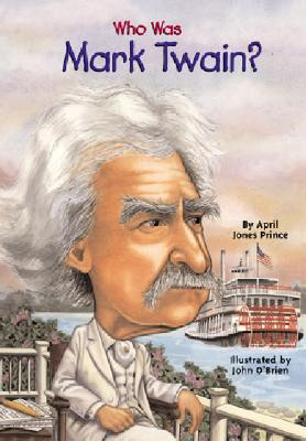 Who Was Mark Twain?: Who Was?, April Jones Prince