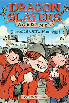 DSA 20 School's Out...Forever! (Dragon Slayers' Academy), Kate McMullan