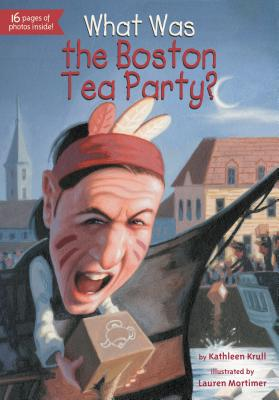What Was the Boston Tea Party?, Krull, Kathleen