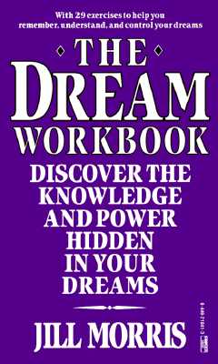 Image for The Dream Workbook: Discover the Knowledge and Power Hidden in Your Dreams