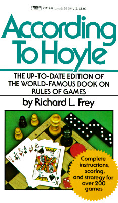 ACCORDING TO HOYLE: THE UP-TO-DATE EDITION OF THE WORLD-FAMOUS BOOK OF RULES OF GAMES, FREY, RICHARD L.