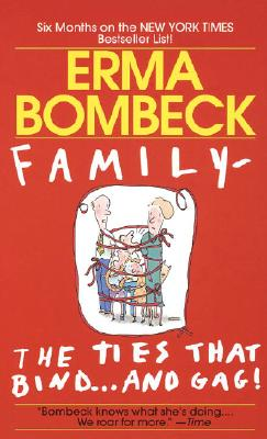 Family - The Ties that Bind...And Gag!, Bombeck, Erma