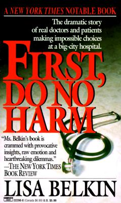 """First, Do No Harm: The Dramatic Story of Real Doctors and Patients Making Impossible Choices at a Big-City Hospital"", ""Belkin, Lisa"""