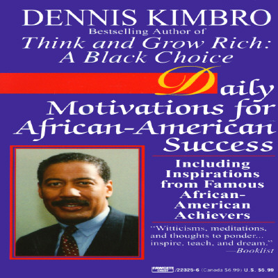 Daily Motivations for African-American Success: Including Inspirations from Famous African-American Achievers, Dennis Kimbro
