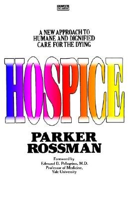 Image for Hospice: A New Approach to Humane and Dignified Care for the Dying