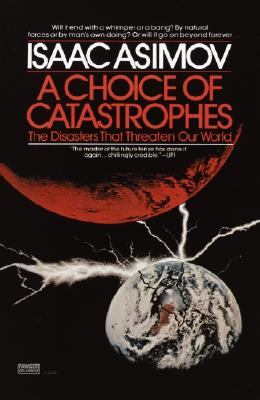 A Choice of Catastrophes: The Disasters That Threaten Our World, Asimov, Isaac