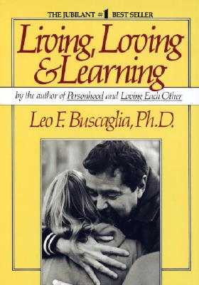 Living Loving and Learning, Leo F. Buscaglia