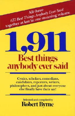 Image for 1,911 Best Things Anybody Ever Said: Cynics, Scholars, Comedians, Candidates, Reporters, Writers, Philosophers, and Just About Everyone Else Finally Have Their Say!
