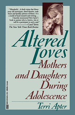Altered Loves: Mothers and Daughters During Adolescence, Terri Apter