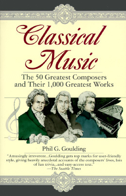 Image for CLASSICAL MUSIC: THE 50 GREATEST COMPOSERS AND THEIR 1,000 GREATEST WORKS