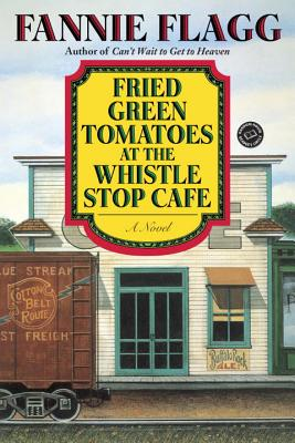 Image for Fried Green Tomatoes at the Whistle Stop Cafe: A Novel (Ballantine Reader's Circle)